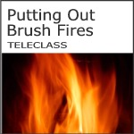 putting out brushfires teleclass